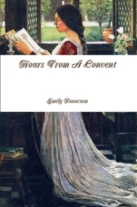 Hours From A Convent by Emily Isaacson